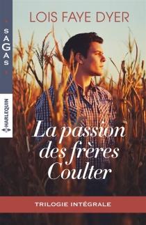 La passion des frères Coulter : trilogie intégrale - Lois FayeDyer
