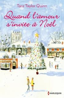 Quand l'amour s'invite à Noël - Tara TaylorQuinn