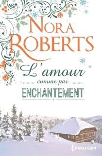 L'amour comme par enchantement - NoraRoberts