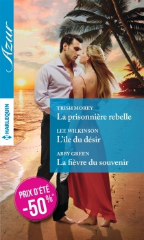 La prisonnière rebelle| L'île du désir| La fièvre du souvenir - AbbyGreen