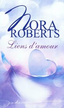 Liens d'amour - NoraRoberts