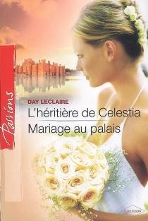 L'héritière de Celestia  Mariage au palais - DayLeclaire