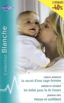 Le secret d'une sage-femme| Un bébé pour le Dr Fraser| Patron et confident -