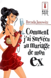 Comment j'ai survécu au mariage de mon ex - BrendaJanowitz