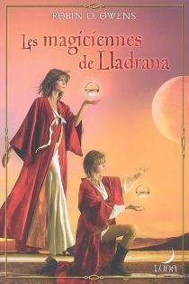 Les magiciennes de Lladrana - Robin D.Owens