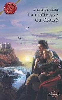 La maîtresse du Croisé - LynnaBanning