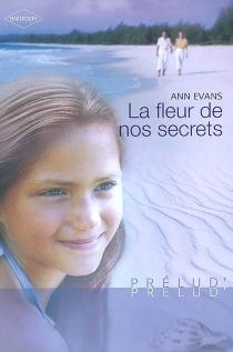 La fleur de nos secrets - AnnEvans