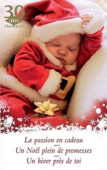 La passion en cadeau| Un Noël plein de promesses| Un hiver près de toi -