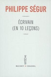 Ecrivain (en 10 leçons) - PhilippeSégur