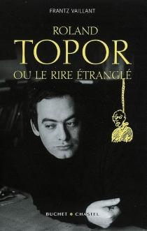 Topor ou Le rire étranglé : biographie - FrantzVaillant