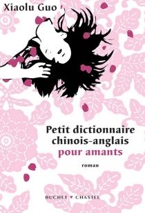 Petit dictionnaire chinois-anglais pour amants - XiaoluGuo