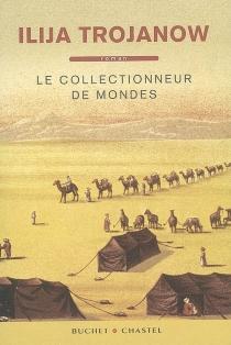 Le collectionneur de mondes - IlijaTrojanow