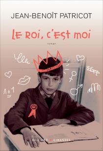 Le roi, c'est moi - Jean-BenoîtPatricot