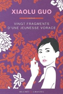 Vingt fragments d'une jeunesse vorace - XiaoluGuo