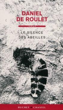 Le silence des abeilles - Daniel deRoulet