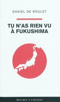 Tu n'as rien vu à Fukushima - Daniel deRoulet