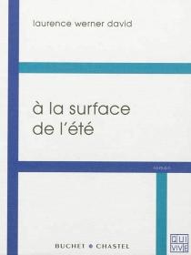 A la surface de l'été : triptyque romanesque - LaurenceWerner David