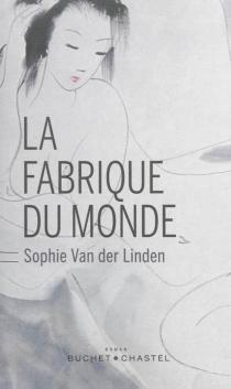 La fabrique du monde - SophieVan der Linden