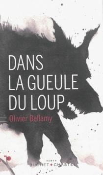 Dans la gueule du loup - OlivierBellamy