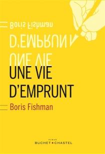 Une vie d'emprunt - BorisFishman
