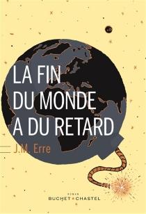La fin du monde a du retard - J.M.Erre