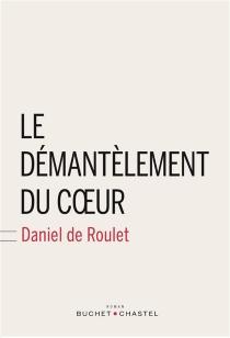 Le démantèlement du coeur - Daniel deRoulet