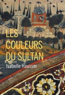 Les couleurs du sultan - IsabelleHausser