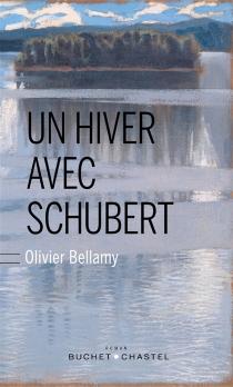 Un hiver avec Schubert - OlivierBellamy