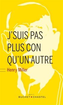 J'suis pas plus con qu'un autre : récit - HenryMiller