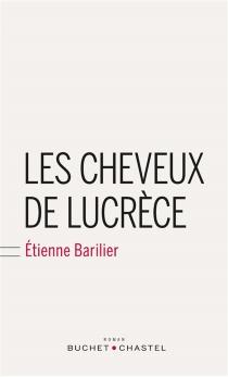Les cheveux de Lucrèce - ÉtienneBarilier