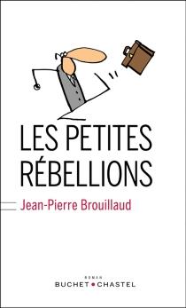 Les petites rébellions - Jean-PierreBrouillaud