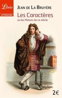 Les caractères ou Les moeurs de ce siècle - Jean deLa Bruyère