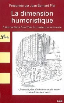 La dimension humoristique : d'Alphonse Allais à Oscar Wilde, dix nouvelles pour rire et sourire -