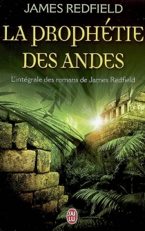 La prophétie des Andes : l'intégrale des romans de James Redfield - James Redfield