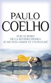 Sur le bord de la rivière Piedra je me suis assise et j'ai pleuré - PauloCoelho