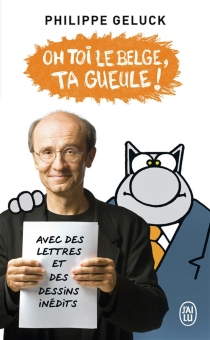 Oh toi le Belge, ta gueule ! - Philippe Geluck