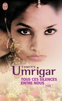 Tous ces silences entre nous - Thrity N.Umrigar