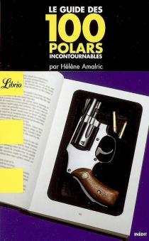 Le guide des 100 polars incontournables - HélèneAmalric