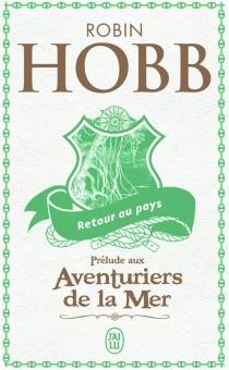 Retour au pays : prélude à L'assassin royal et aux Aventuriers de la mer - RobinHobb