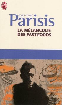 La mélancolie des fast-foods - Jean-MarcParisis