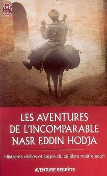 Les aventures de l'incomparable Nasr Eddin Hodja : histoires drôles et sages du célèbre maître soufi -