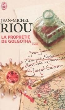 La prophétie de Golgotha - Jean-MichelRiou