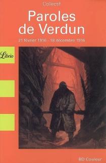 Paroles de Verdun : 21 février 1916-18 décembre 1916 -