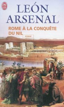 Rome à la conquête du Nil : l'expédition de Néron au coeur de l'Afrique - LeónArsenal