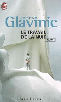 Le travail de la nuit - ThomasGlavinic