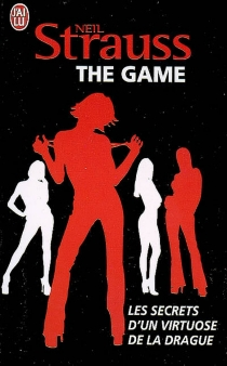 The game : les secrets d'un virtuose de la drague - Neil Strauss