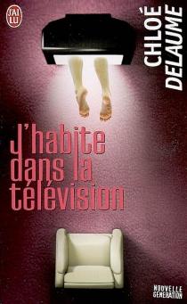 J'habite dans la télévision - ChloéDelaume