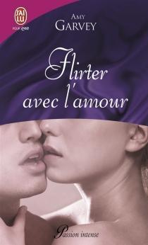 Flirter avec l'amour - AmyGarvey