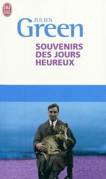 Souvenirs des jours heureux - JulienGreen