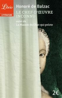 Le chef-d'oeuvre inconnu| Suivi de La maison du Chat-qui-pelote - Honoré deBalzac